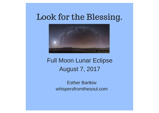 Full Moon Lunar Eclipse August 7th: Dramatic Change, New Light, Mars Agitation and Jupiter Offers Blessings