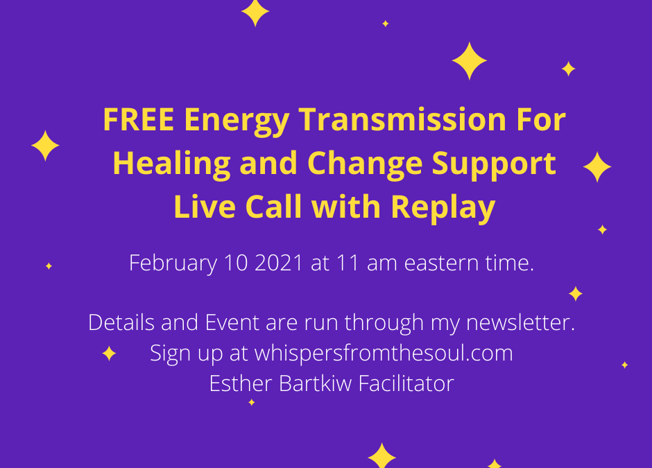 FREE Energy Transmission For Healing and Change Support, Live Call Feb 10/21